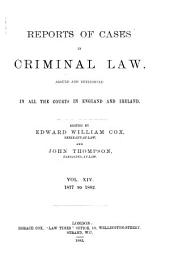 Reports of Cases in Criminal Law Argued and Determined in All the Courts in England and Ireland: Volume 14
