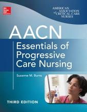 AACN Essentials of Progressive Care Nursing, Third Edition: Edition 3