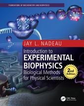Introduction to Experimental Biophysics, Second Edition: Biological Methods for Physical Scientists, Edition 2