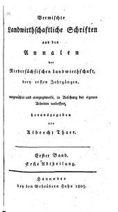 Vermischte landwirthschaftliche Schriften: aus den Annalen der niedersächsischen Landwirthschaft drey ersten Jahrgängen, Band 1