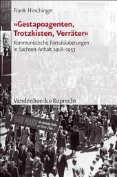 """""""Gestapoagenten, Trotzkisten, Verräter"""": kommunistische Parteisäuberungen in Sachsen-Anhalt 1918-1953"""