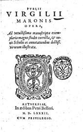 Publii Virgilii Maronis Opera, ad vetustissima manuscripta exemplaria magno studio correcta, & nouis scholiis ac annotationibus doctiss. virorum illustrata