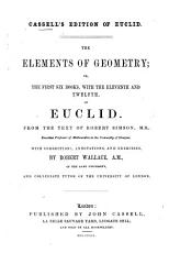 Cassell s Edition of Euclid  The Elements of Geometry  or the first six books with the eleventh and twelfth     from the text of R  Simson     with corrections  annotations and exercises by R  Wallace PDF