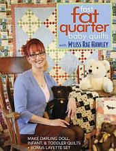 Fast, Fat Quarter Baby Quilts with M'Liss Rae Hawley: Make Darling Doll, Infant, & Toddler Quilts - Bonus Layette S