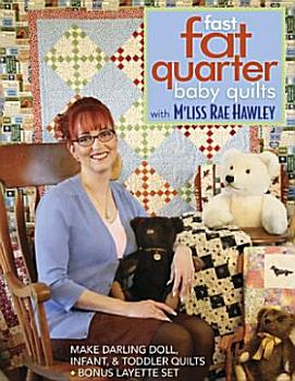 Fast  Fat Quarter Baby Quilts with M Liss Rae Hawley PDF