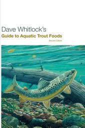 Dave Whitlock's Guide to Aquatic Trout Foods: Edition 2
