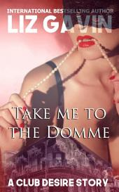 Take me to the Domme: A Club Desire Story