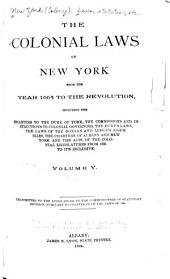 The Colonial Laws of New York from the Year 1664 to the Revolution: Including the Charters to the Duke of York, the Commissions and Instructions to Colonial Governors, the Duke's Laws, the Laws of the Dongan and Leisler Assemblies, the Charters of Albany and New York and the Acts of the Colonial Legislatures from 1691 to 1775 Inclusive, Volume 5