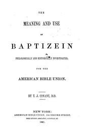 The Meaning and Use of Baptizein: Philologically and Historically Investigated, for the American Bible Union