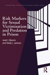 Risk Markers for Sexual Victimization and Predation in Prison