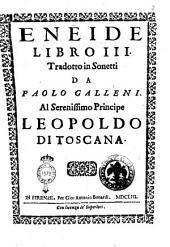 Eneide libro 3. tradotto in sonetti da Paolo Galleni. Al serenissimo principe Leopoldo di Toscana