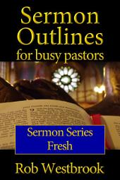 Sermon Outlines for Busy Pastors: Fresh Series