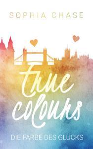 True Colours  Die Farbe des Gl  cks PDF