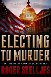 Electing To Murder - Thriller: McRyan Mystery Series