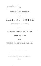The Origin and Results of the Clearing System, which is in Operation on the Narrow Gauge Railways: With Tables of the Through Traffic in the Year 1845, Volume 2