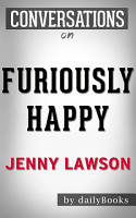 Furiously Happy  by Jenny Lawson   Conversation Starters PDF