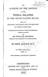 An Account of the Natives of the Tonga Islands, in the South Pacific Ocean: With an Original Grammar and Vocabulary of Their Language, Volume 1