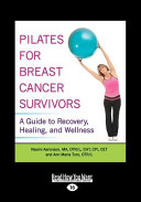 Pilates for Breast Cancer Survivors: A Guide to Recovery, Healing, and Wellness