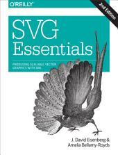 SVG Essentials: Producing Scalable Vector Graphics with XML, Edition 2