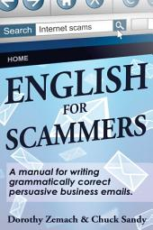 English for Scammers: A Manual for Writing Grammatically Correct Persuasive Business Emails