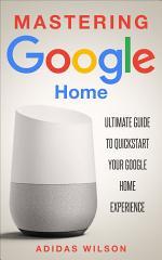 Mastering Google Home