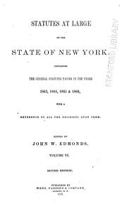 Statutes at Large of the State of New York: Comprising the Revised Statutes, as They Existed on the 1st Day of January, 1867, and All the General Public Statutes Then in Force, with References to Judicial Decisions, and the Material Notes of the Revisers in Their Report to the Legislature, Volume 6