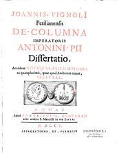 Joannis Vignoli,... De Columna imperatoris Antoni Pii dissertatio. Accedunt antiquae inscriptiones ex quamplurimis, quae apud auctorem extant, selectae