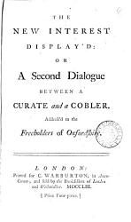 The New Interest Display D Or A Second Dialogue Between A Curate And A Cobler Book PDF