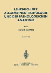 Lehrbuch der allgemeinen Pathologie und der pathologischen Anatomie: Ausgabe 28