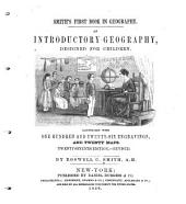 Smith's First Book in Geography: An Introductory Geography Designed for Children : Illustrated with One Hundred and Twenty-six Engravings, and Twenty Maps