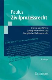 Zivilprozessrecht: Erkenntnisverfahren, Zwangsvollstreckung und Europäisches Zivilprozessrecht, Ausgabe 4