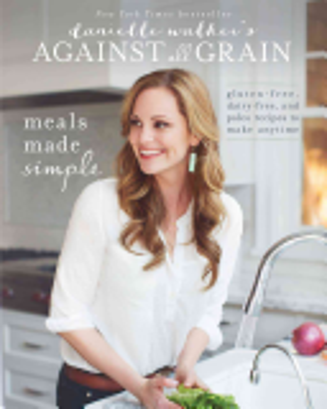Danielle Walker s Against All Grain  Meals Made Simple