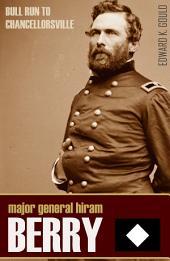 Major-General Hiram G. Berry: Bull Run to Chancellorsville (Abridged, Annotated)