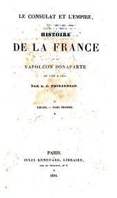 Le Consulat et l'Empire ou Histoire de la France et de Napoléon Bonaparte de 1799 à 1815: Volume1