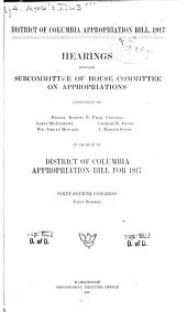District of Columbia Appropriation Bill, 1917: Hearings Before Subcommittee of House Committee on Appropriations ... in Charge of District of Columbia Appropriation Bill for 1917. Sixty-fourth Congress, First Session
