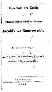 Ergebniss der Kritik der religions philosophischen Lehren Jacobi's und Bouterwek's. Besonderer Abdruck aus K. C. L. F. K.'s absoluter Religionsphilosophie