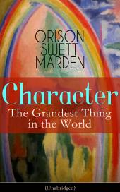 Character: The Grandest Thing in the World (Unabridged): From the Renowned Author of Inspirational Works like How to Get what You Want, Prosperity and How to Get It, The Miracles of Right Thought, Self-Investment and Masterful Personality