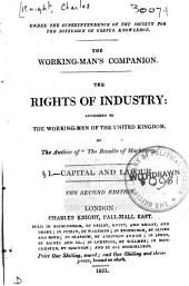 The rights of industry, by the author of 'The result of machinery', i. Capital and labour. (Working-man's companion).