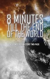 Eight Minutes Until the End of the World: A Science Fiction Short Story Two-Pack