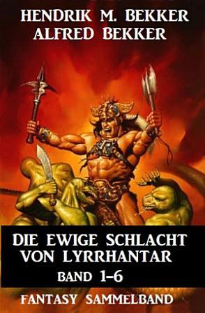 Die Ewige Schlacht von Lyrrhantar Band 1 6  Fantasy Sammelband PDF