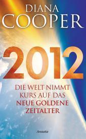 2012: Die Welt nimmt Kurs auf das neue Goldene Zeitalter