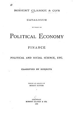 Robert Clarke   Co  s Catalogue of Works on Political Economy  Finance  Political and Social Science  Etc PDF