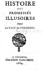 Histoire des promesses illusoires depuis la Paix des Pirenées. [By G. de Courtilz de Sandras.]