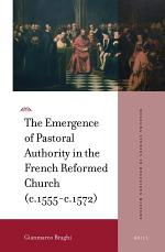 The Emergence of Pastoral Authority in the French Reformed Church (c.1555-c.1572)