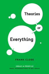 Theories of Everything: Ideas in Profile