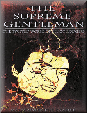 The Supreme Gentleman  The Twisted World of Elliot Rodgers