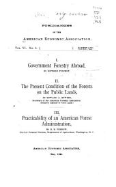 Government Forestry Abroad, by Gifford Pinchot: II. The present condition of the forests on the public lands, by Edward A. Bowers ... III. Practicability of an American forest administration, by B. E. Fernow ...
