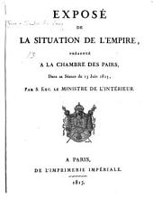Exposé de la situation de l'Empire, présenté à la Chambre des Pairs, dans sa séance du 13 juin 1815, par S. Exc. le Ministre de l'Intérieur