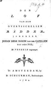 Den Lof van den Overysschelsen Ridder, Jonkheer Johan Derk Baron van der Capellen tot den Pol. De Vryheid toegezongen