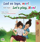 Let s play  Mom   Danish English Bilingual Book for Kids  PDF